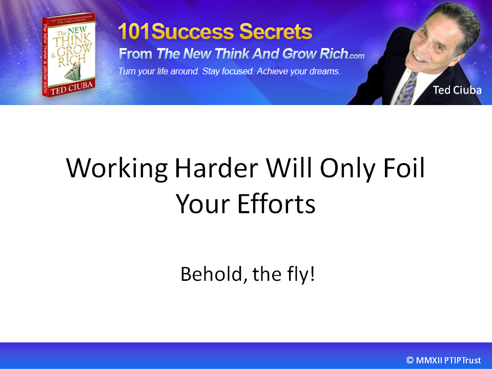 Working Harder Will Only Foil Your Efforts