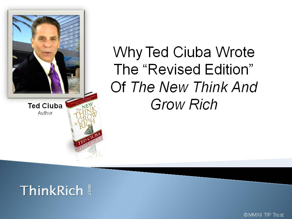 Why Ted Ciuba Wrote The Quantum Version Of The New Think And Grow Rich
