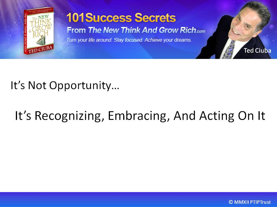 It's Not Opportunity… It's Recognizing, Embracing, And Acting On It