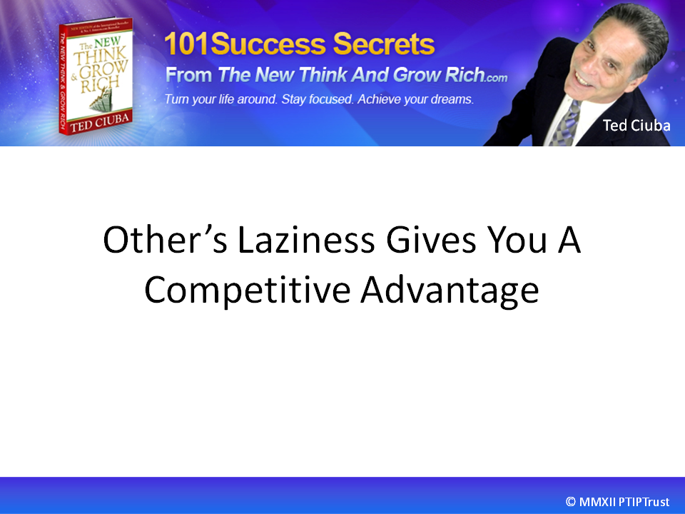 Others' Laziness Gives You A Competitive Advantage