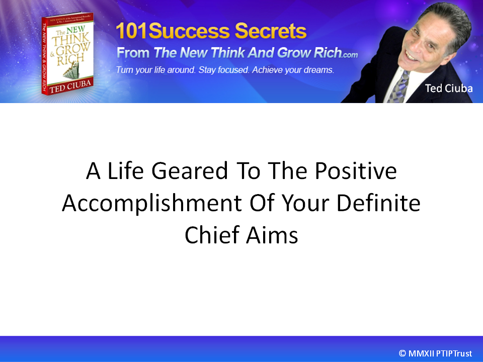 A Life Geared To The Positive Accomplishment Of Your Definite Chief Aim
