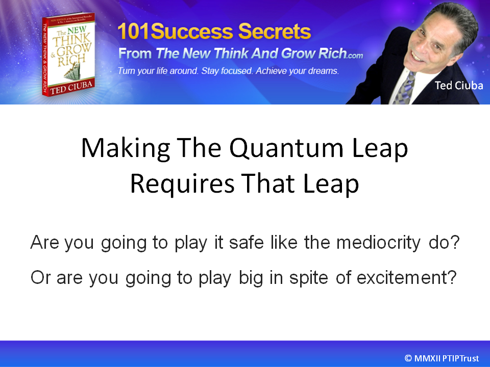Making The Quantum Leap Requires That Leap