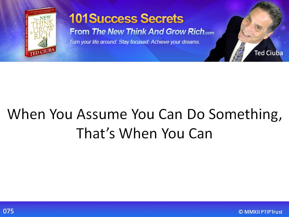 When You Assume You Can Do It, That's When You Can
