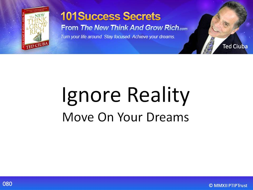 Ignore Reality, Move On Your Dreams