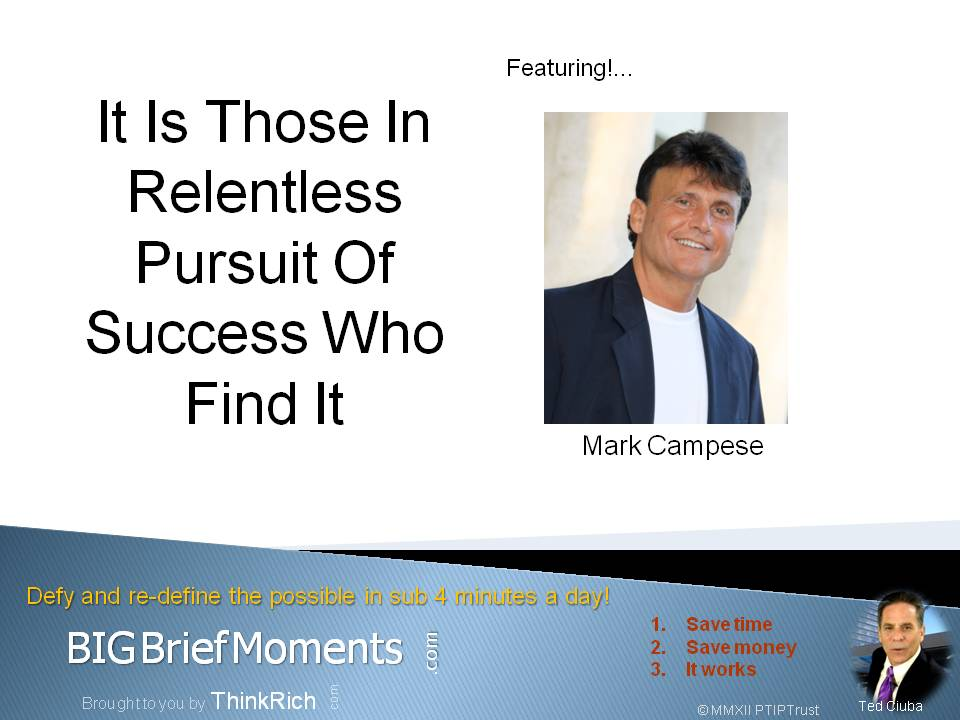 It Is Those In Relentless Pursuit Of Success Who Find It featuring Mark Campese