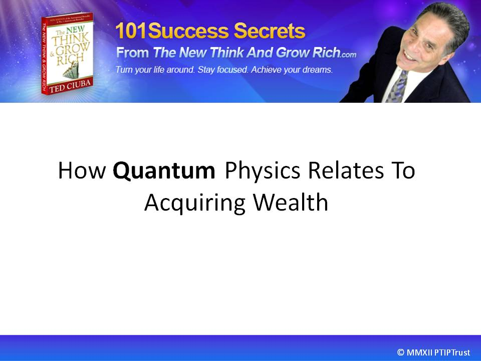 How Quantum Physics Relates To Acquiring Wealth