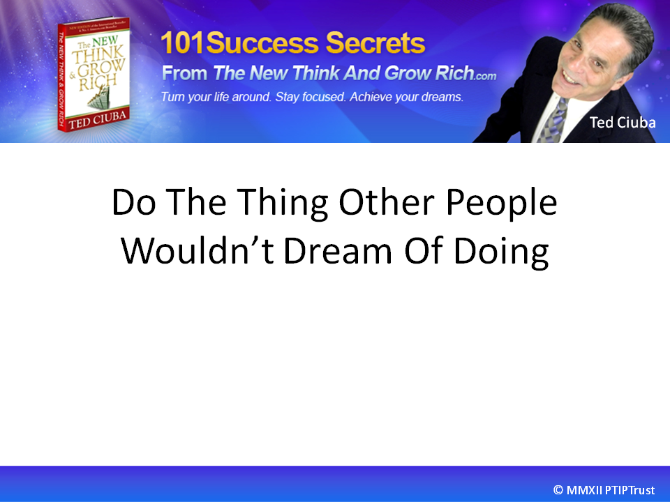 Do The Thing Other People Won't Do, Can't Do, Wouldn't Dream Of Doing